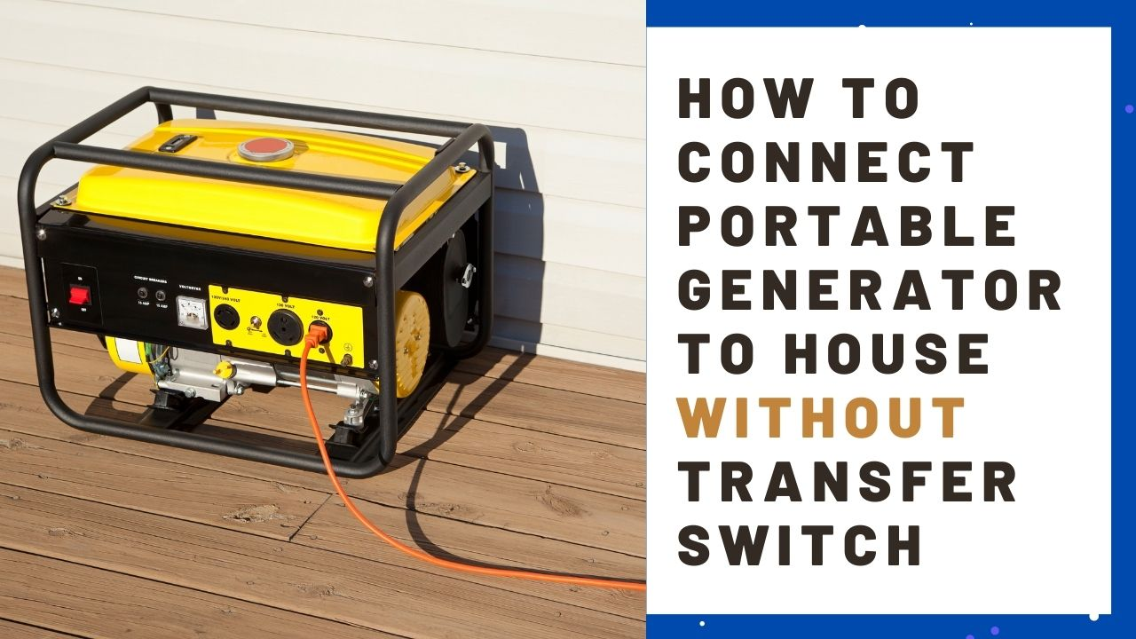 How To Connect Portable Generator To House Without Transfer Switch