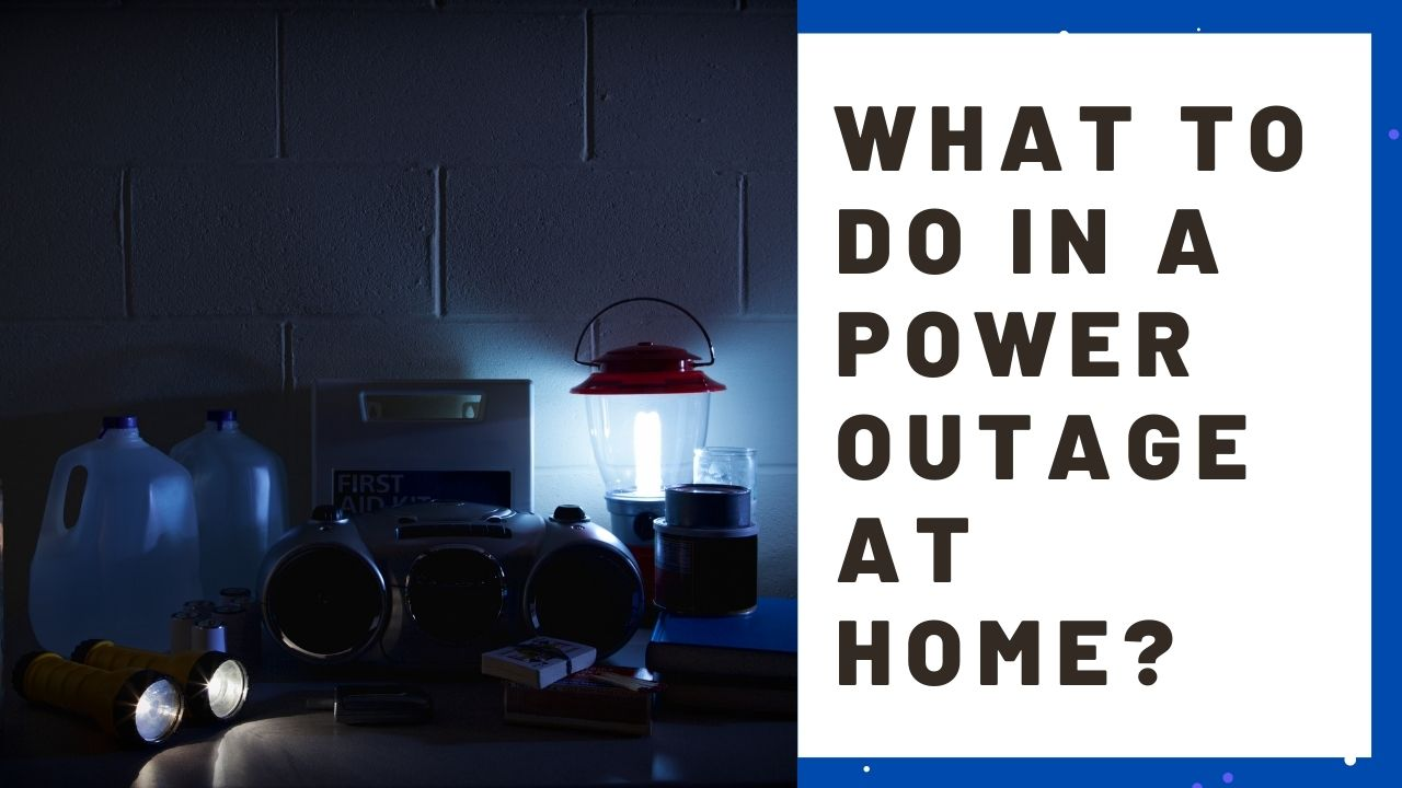 What to Do in a Power Outage at Home?